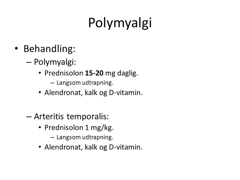 Polymyalgi Behandling: – Polymyalgi: Prednisolon 15-20 mg daglig.