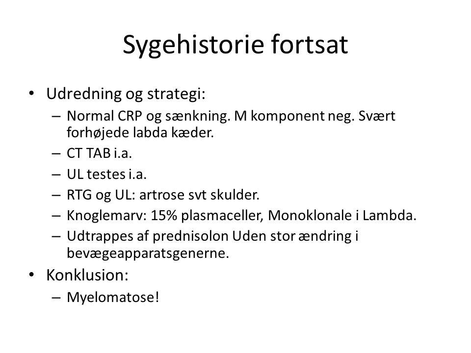 Sygehistorie fortsat Udredning og strategi: – Normal CRP og sænkning.