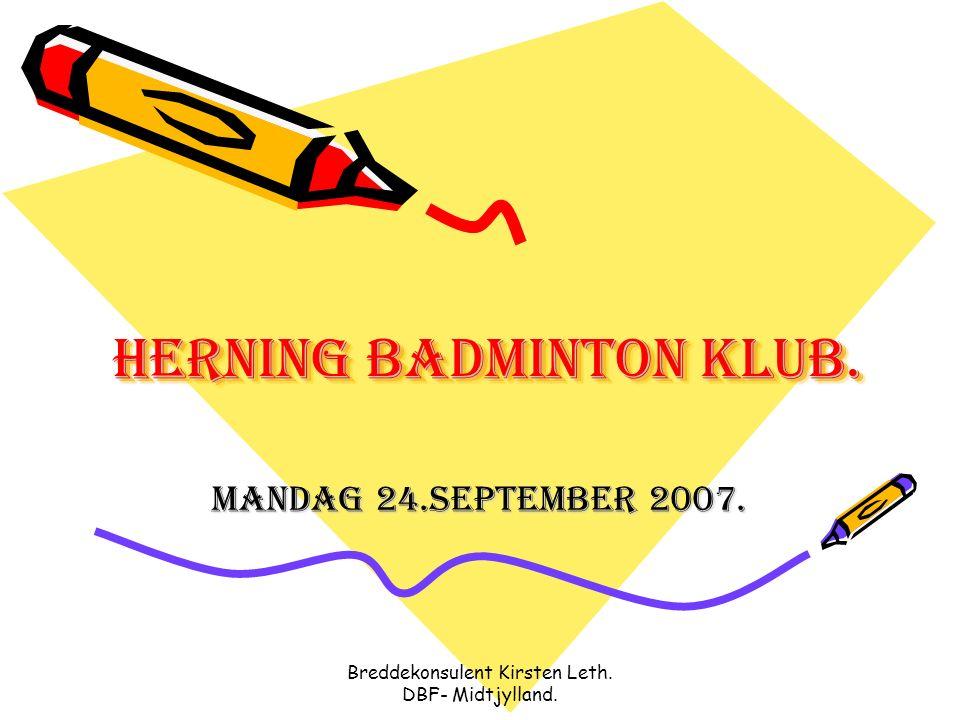Breddekonsulent Kirsten Leth. DBF- Midtjylland. Herning badminton klub. mandag 24.september 2007.
