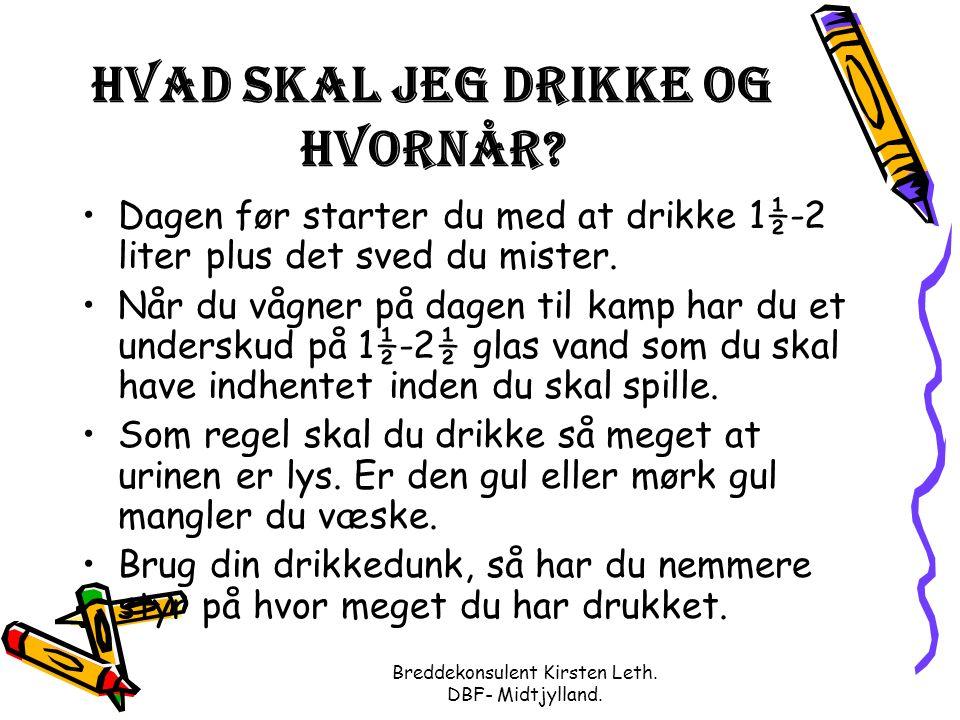 Breddekonsulent Kirsten Leth. DBF- Midtjylland. Hvad skal jeg drikke og hvornår.