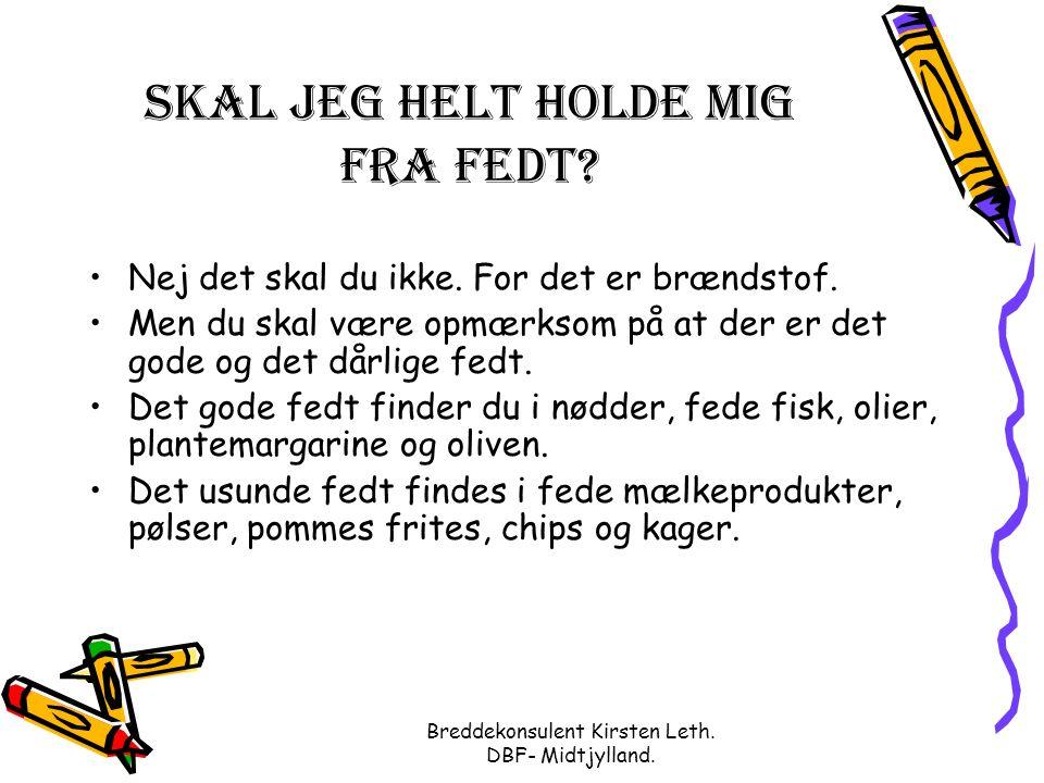 Breddekonsulent Kirsten Leth. DBF- Midtjylland. Skal jeg helt holde mig fra fedt.