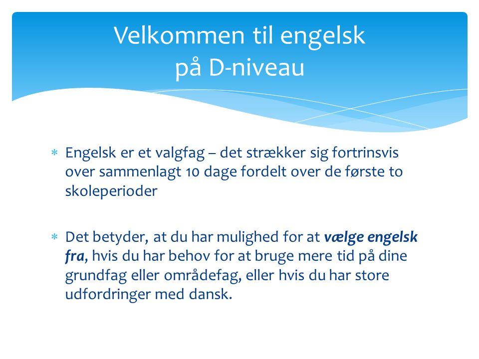  Engelsk er et valgfag – det strækker sig fortrinsvis over sammenlagt 10 dage fordelt over de første to skoleperioder  Det betyder, at du har mulighed for at vælge engelsk fra, hvis du har behov for at bruge mere tid på dine grundfag eller områdefag, eller hvis du har store udfordringer med dansk.