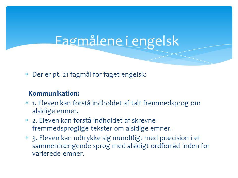 Der er pt. 21 fagmål for faget engelsk: Kommunikation:  1.