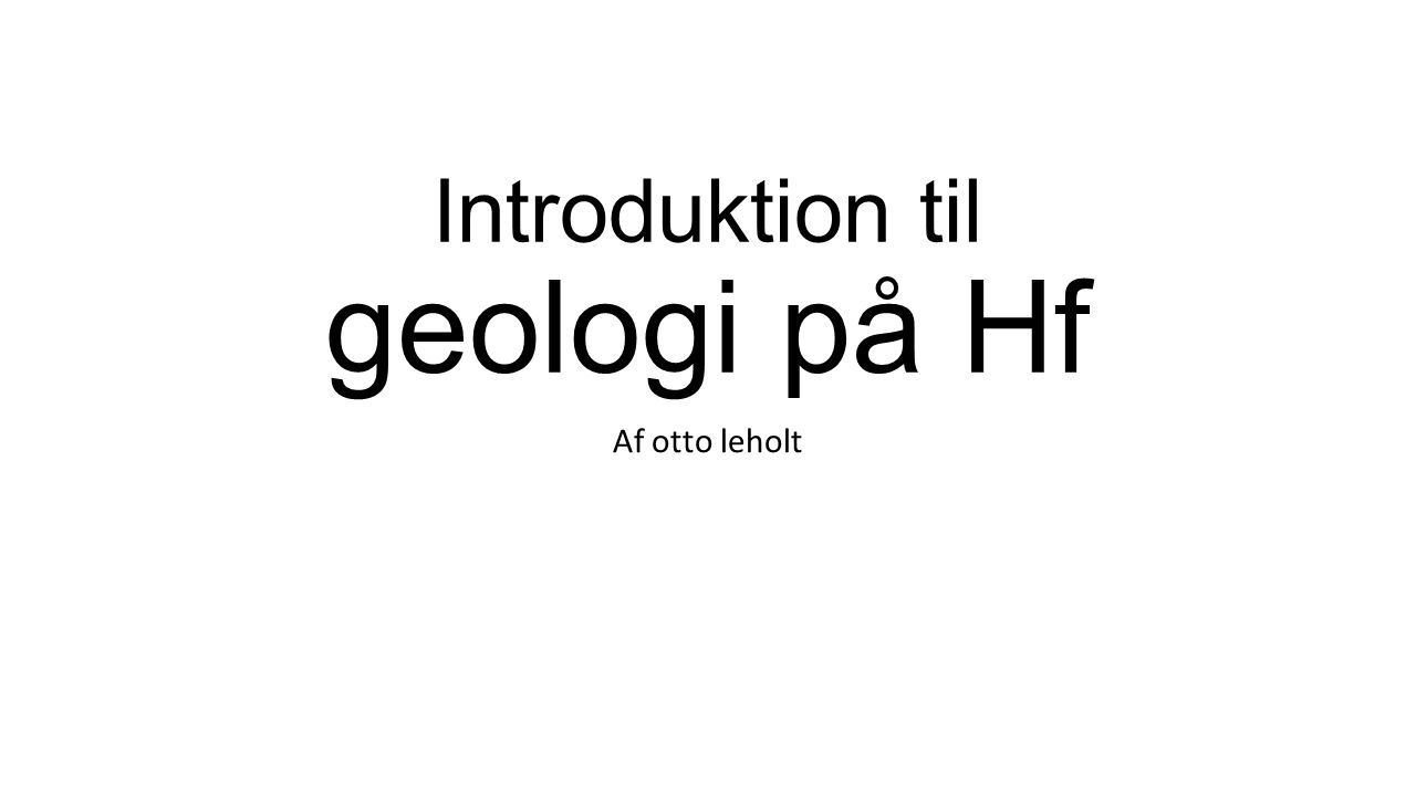Introduktion til geologi på Hf Af otto leholt