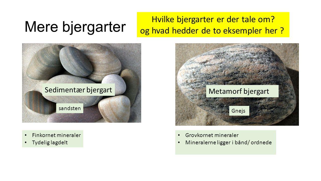 Mere bjergarter Finkornet mineraler Tydelig lagdelt Grovkornet mineraler Mineralerne ligger i bånd/ ordnede Hvilke bjergarter er der tale om.