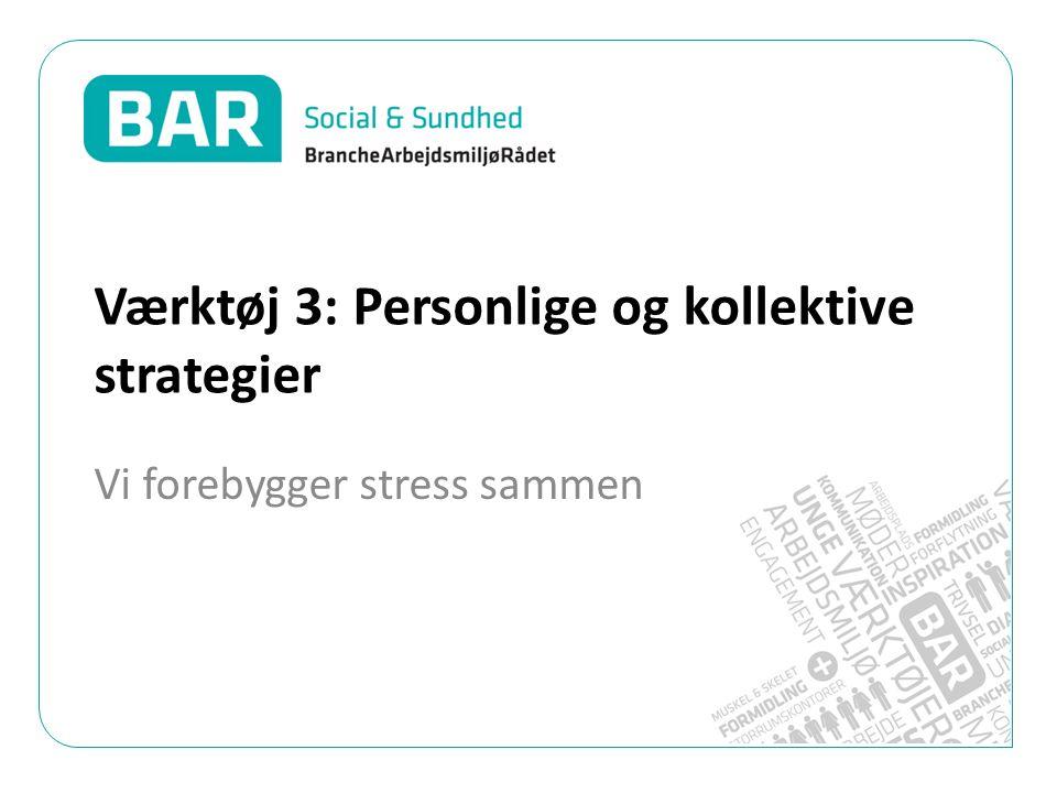 Værktøj 3: Personlige og kollektive strategier Vi forebygger stress sammen