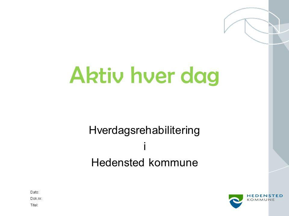 Dato: Dok.nr. Titel: Aktiv hver dag Hverdagsrehabilitering i Hedensted kommune