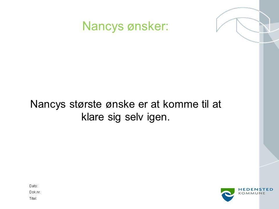 Dato: Dok.nr. Titel: Nancys ønsker: Nancys største ønske er at komme til at klare sig selv igen.