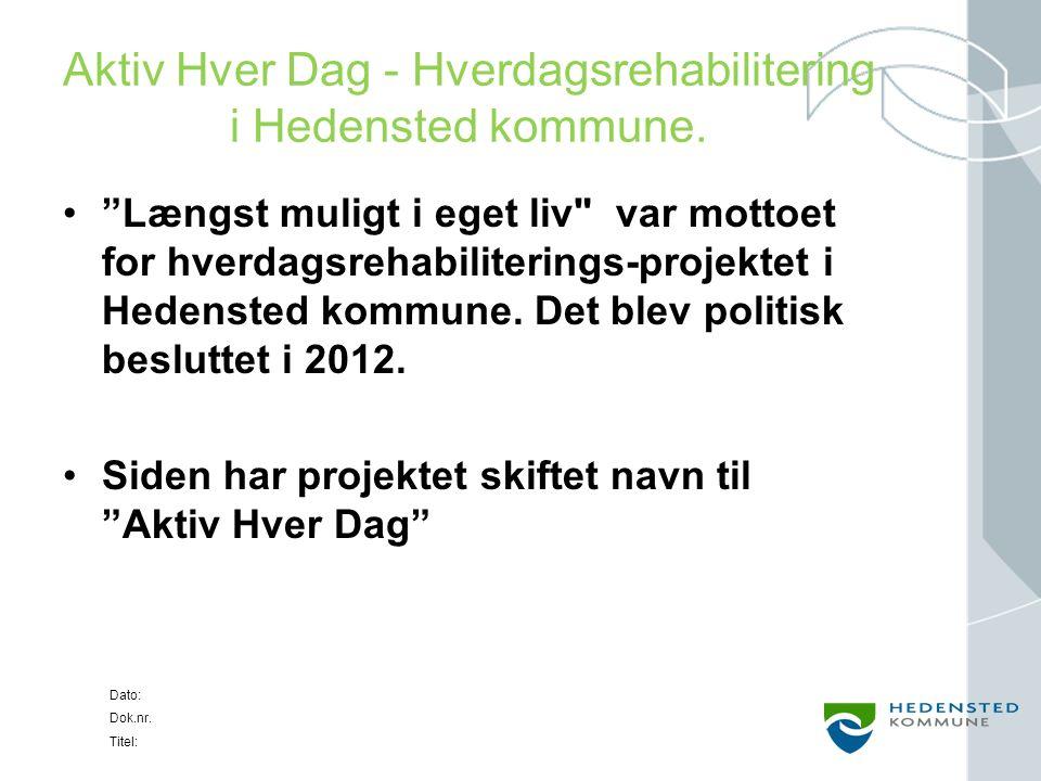 Dato: Dok.nr. Titel: Aktiv Hver Dag - Hverdagsrehabilitering i Hedensted kommune.