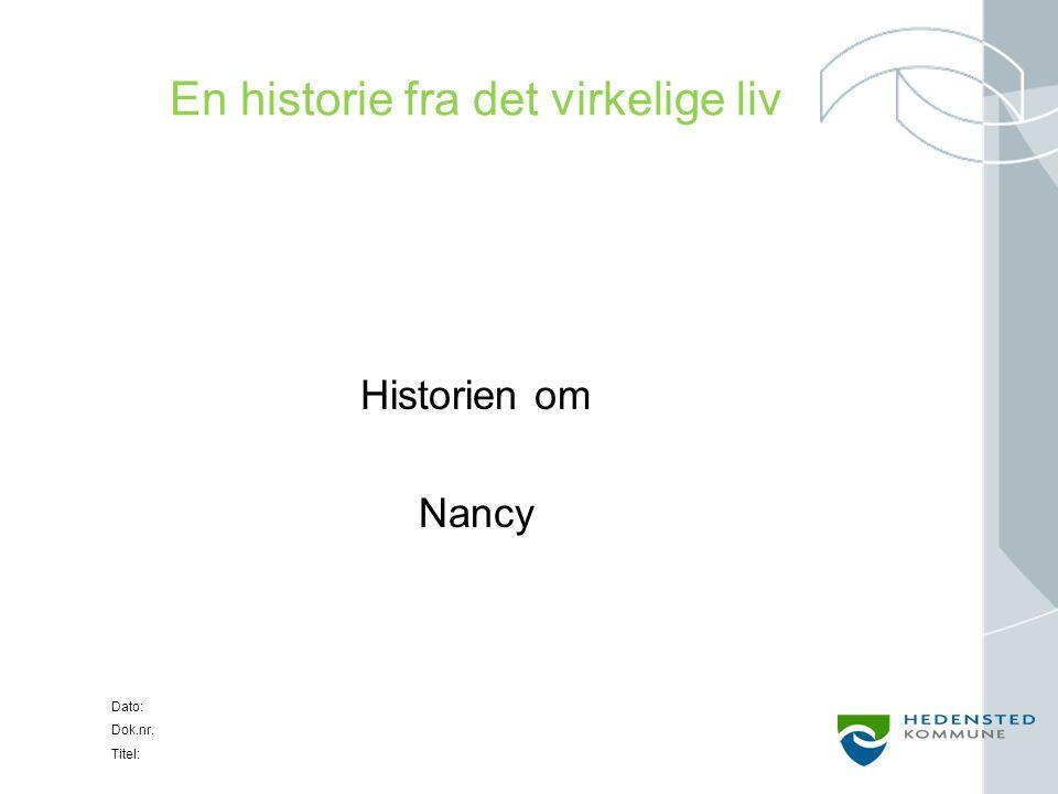 Dato: Dok.nr. Titel: En historie fra det virkelige liv Historien om Nancy