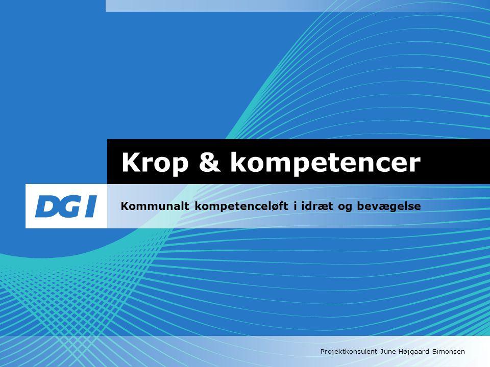 Projektkonsulent June Højgaard Simonsen Krop & kompetencer Kommunalt kompetenceløft i idræt og bevægelse