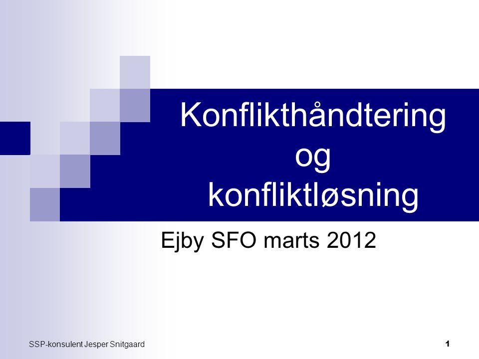 SSP-konsulent Jesper Snitgaard 1 Konflikthåndtering og konfliktløsning Ejby SFO marts 2012