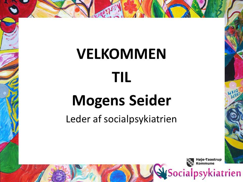 VELKOMMEN TIL Mogens Seider Leder af socialpsykiatrien