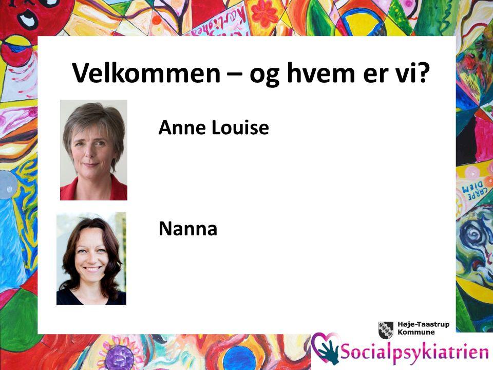 Velkommen – og hvem er vi Anne Louise Nanna