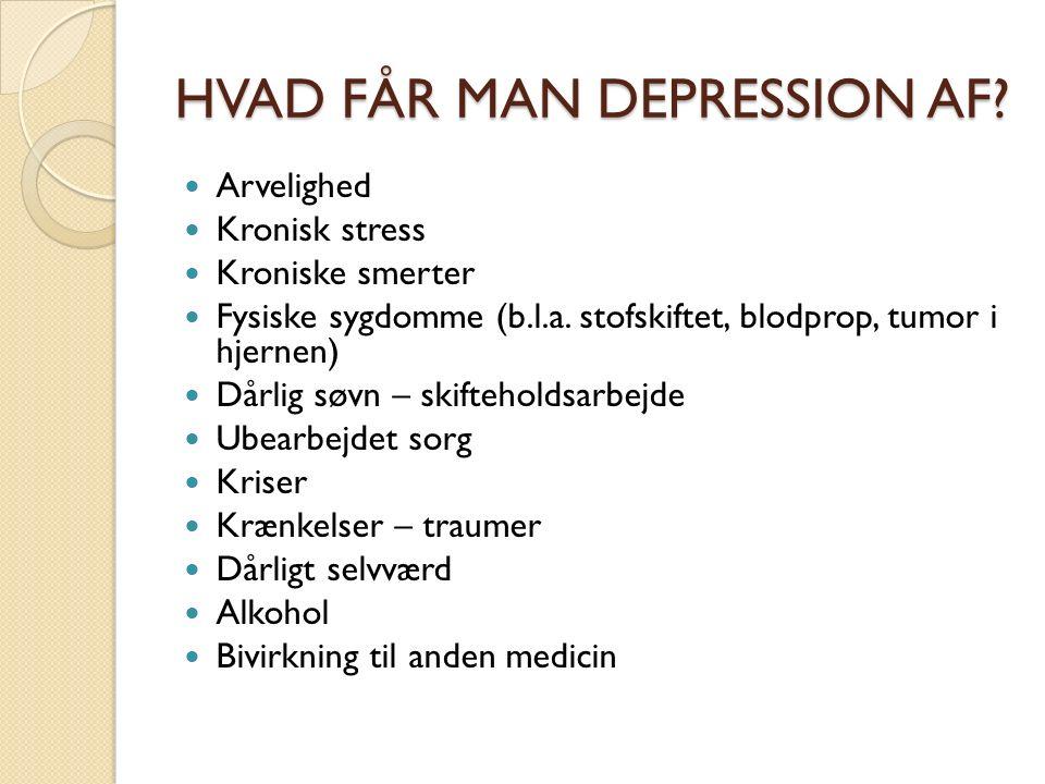 HVAD FÅR MAN DEPRESSION AF. Arvelighed Kronisk stress Kroniske smerter Fysiske sygdomme (b.l.a.