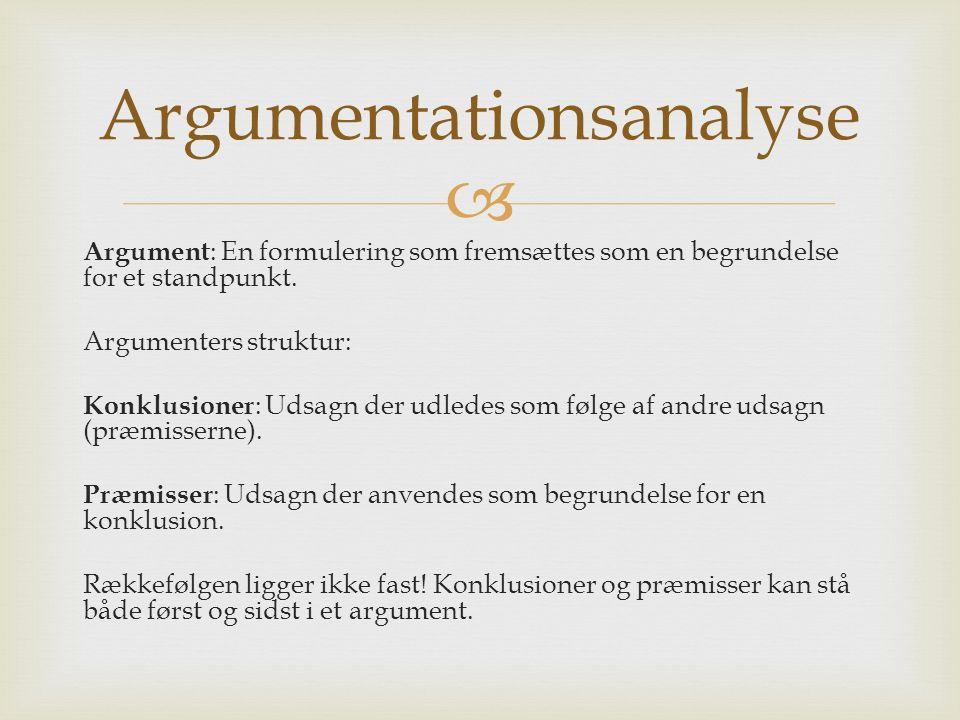  Argument : En formulering som fremsættes som en begrundelse for et standpunkt. Argumenters struktur: Konklusioner : Udsagn der udledes som følge af