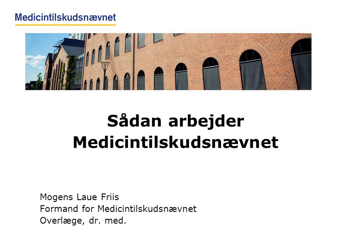 Sådan arbejder Medicintilskudsnævnet Mogens Laue Friis Formand for Medicintilskudsnævnet Overlæge, dr.