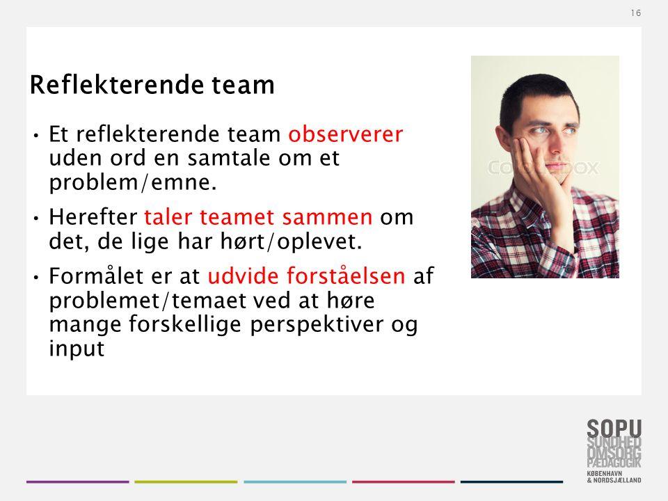 Tekstslide med bullets Brug 'Forøge / Formindske indryk' for at skifte mellem de forskellige niveauer Reflekterende team Et reflekterende team observerer uden ord en samtale om et problem/emne.
