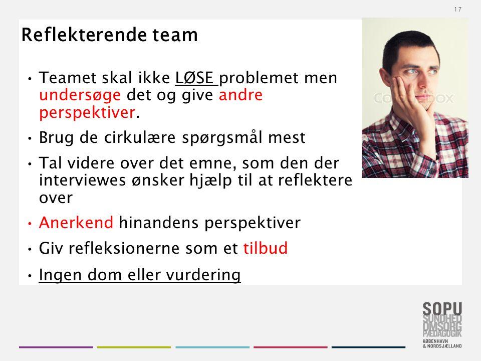 Tekstslide med bullets Brug 'Forøge / Formindske indryk' for at skifte mellem de forskellige niveauer Reflekterende team Teamet skal ikke LØSE problemet men undersøge det og give andre perspektiver.