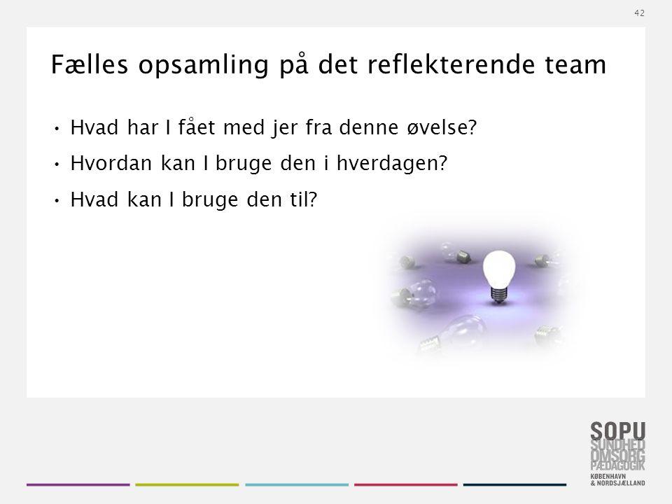 Tekstslide med bullets Brug 'Forøge / Formindske indryk' for at skifte mellem de forskellige niveauer Fælles opsamling på det reflekterende team Hvad har I fået med jer fra denne øvelse.