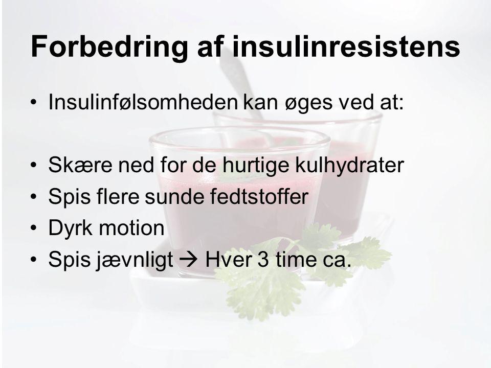 Møde med Pia Forbedring af insulinresistens Insulinfølsomheden kan øges ved at: Skære ned for de hurtige kulhydrater Spis flere sunde fedtstoffer Dyrk motion Spis jævnligt  Hver 3 time ca.