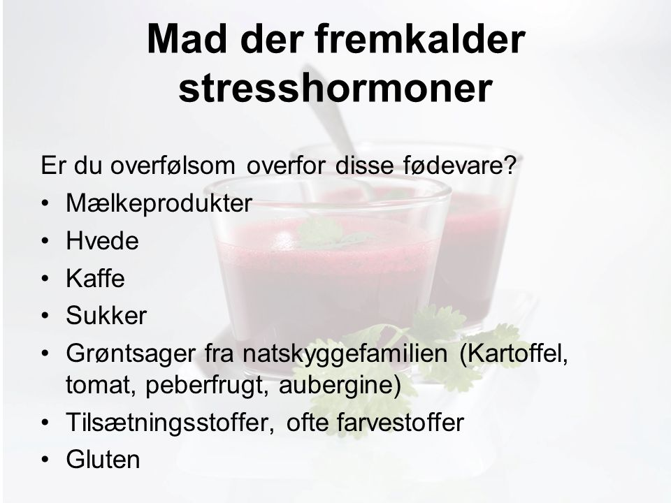 Møde med Pia Mad der fremkalder stresshormoner Er du overfølsom overfor disse fødevare.