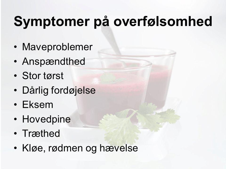 Møde med Pia Symptomer på overfølsomhed Maveproblemer Anspændthed Stor tørst Dårlig fordøjelse Eksem Hovedpine Træthed Kløe, rødmen og hævelse