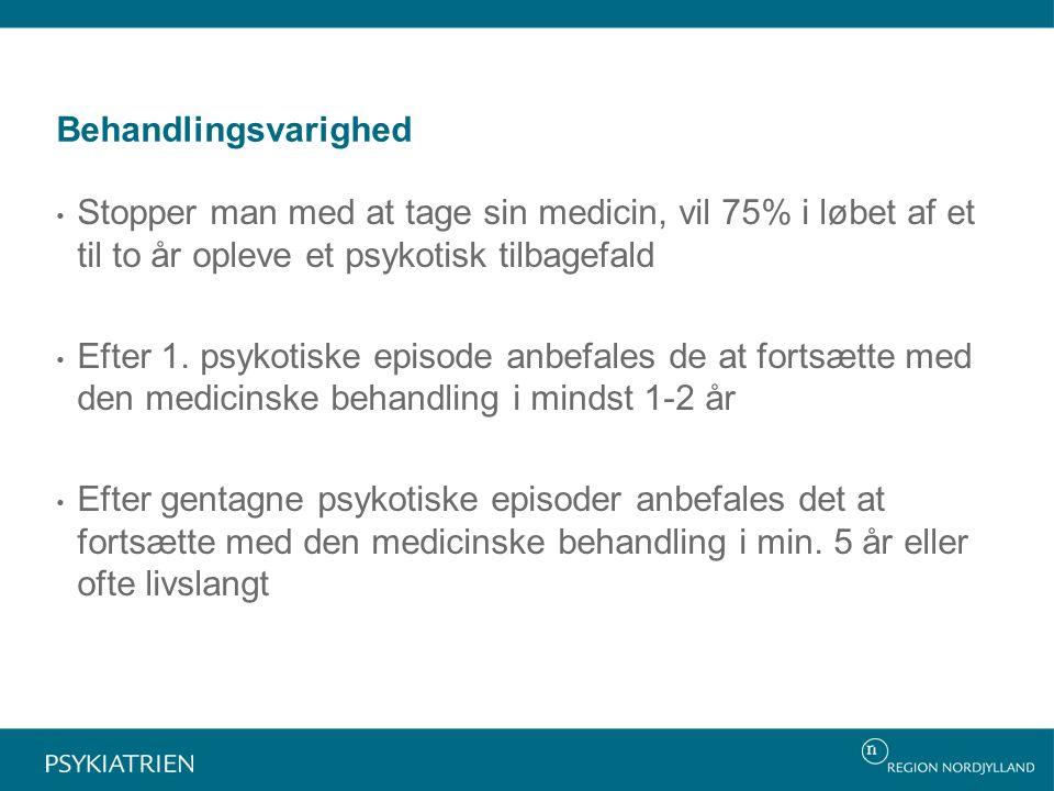 Behandlingsvarighed Stopper man med at tage sin medicin, vil 75% i løbet af et til to år opleve et psykotisk tilbagefald Efter 1.