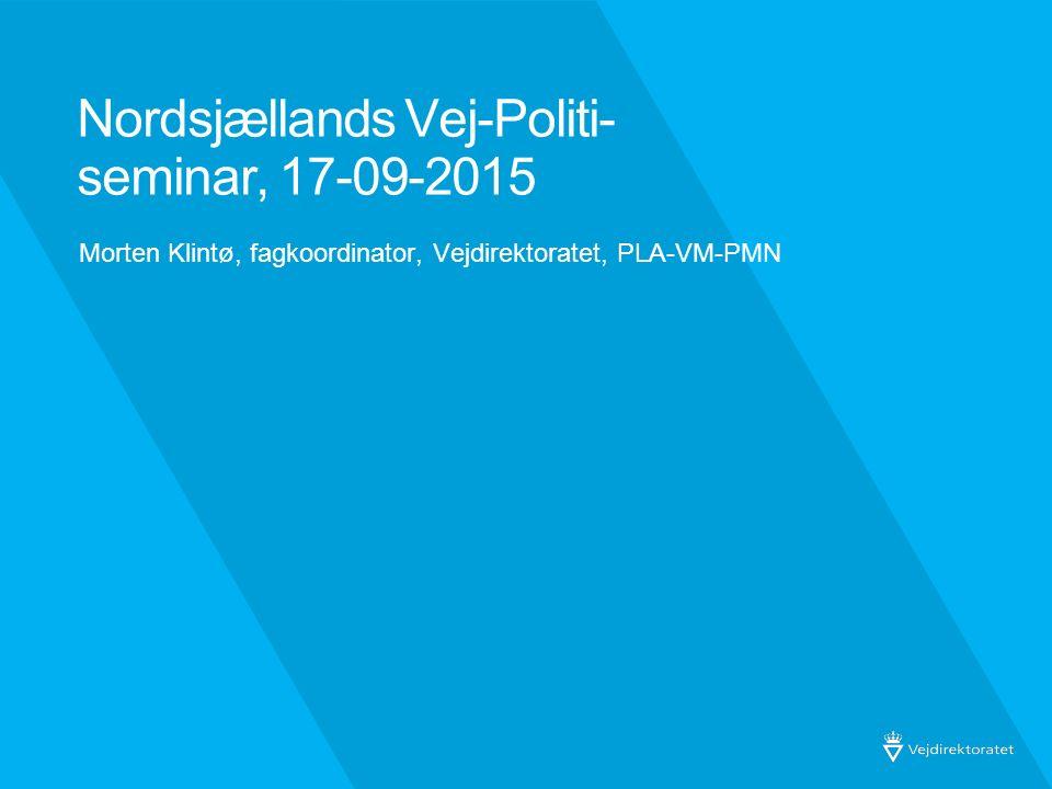 Nordsjællands Vej-Politi- seminar, 17-09-2015 Morten Klintø, fagkoordinator, Vejdirektoratet, PLA-VM-PMN