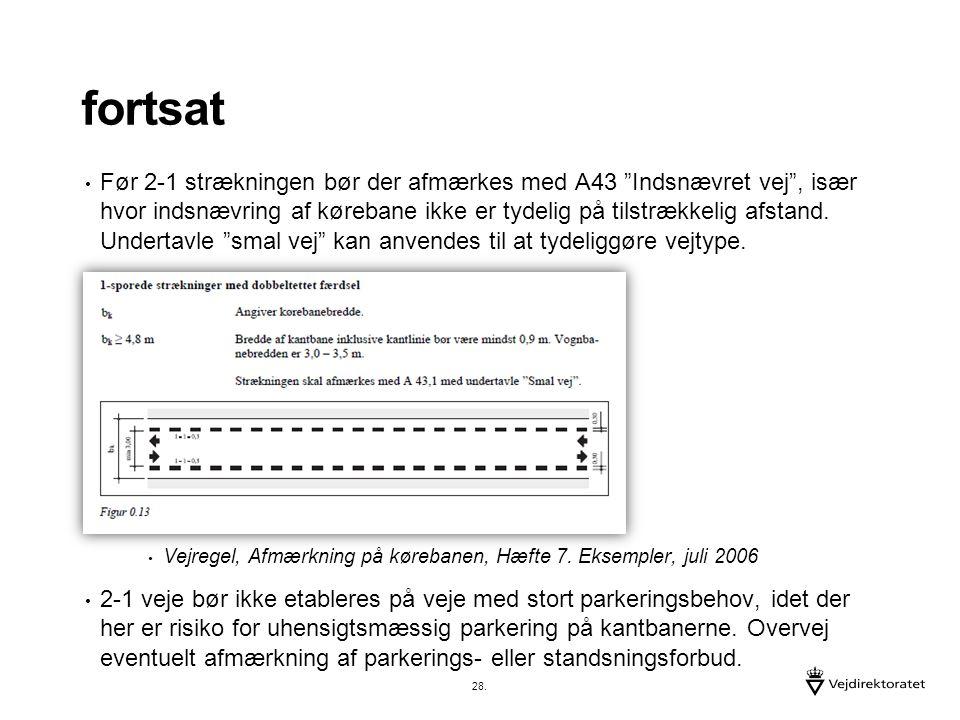 fortsat Før 2-1 strækningen bør der afmærkes med A43 Indsnævret vej , især hvor indsnævring af kørebane ikke er tydelig på tilstrækkelig afstand.