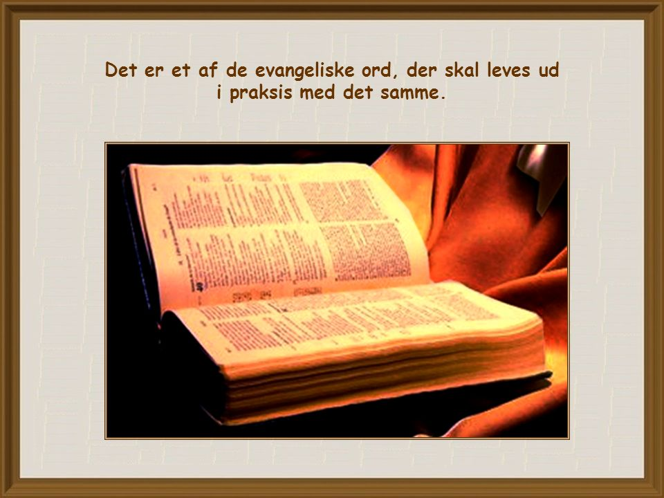Det er et af de evangeliske ord, der skal leves ud i praksis med det samme.