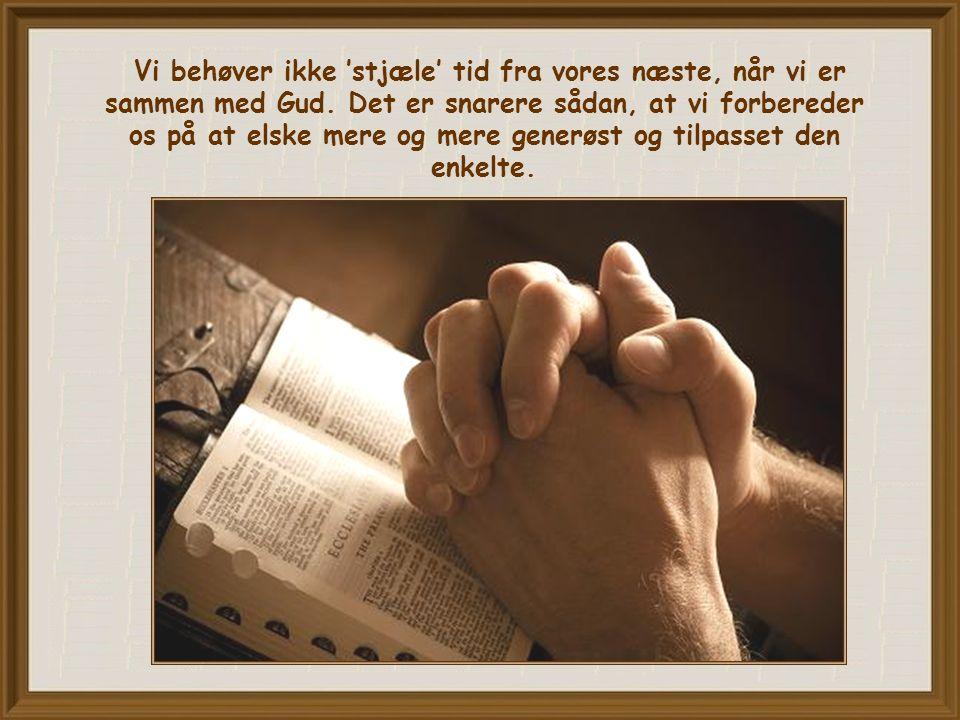 Vi behøver ikke 'stjæle' tid fra vores næste, når vi er sammen med Gud.