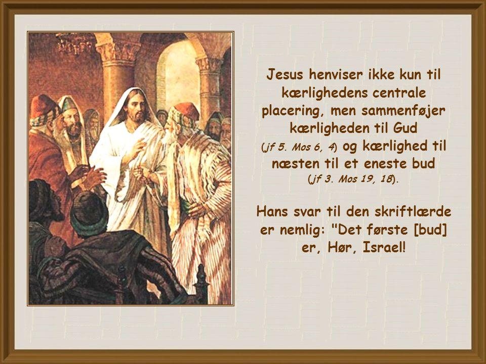 Jesus henviser ikke kun til kærlighedens centrale placering, men sammenføjer kærligheden til Gud (jf 5.