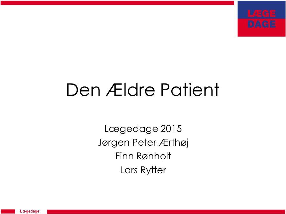 Lægedage Den Ældre Patient Lægedage 2015 Jørgen Peter Ærthøj Finn Rønholt Lars Rytter