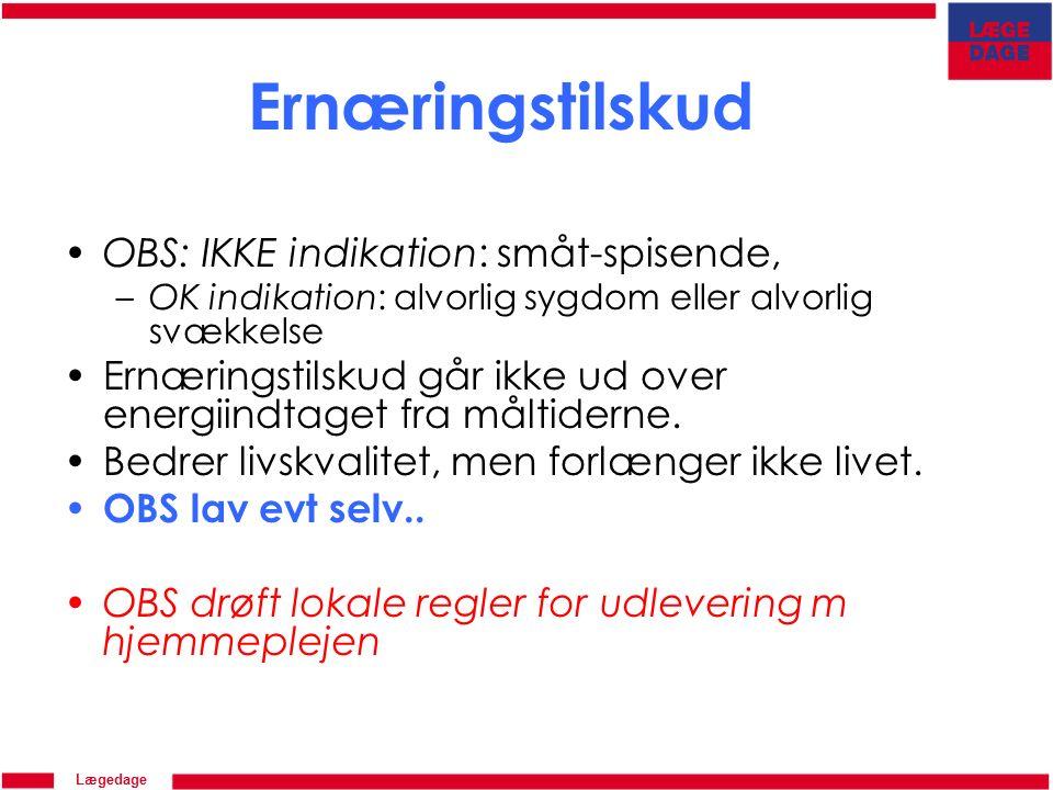Lægedage Ernæringstilskud OBS: IKKE indikation: småt-spisende, –OK indikation: alvorlig sygdom eller alvorlig svækkelse Ernæringstilskud går ikke ud over energiindtaget fra måltiderne.
