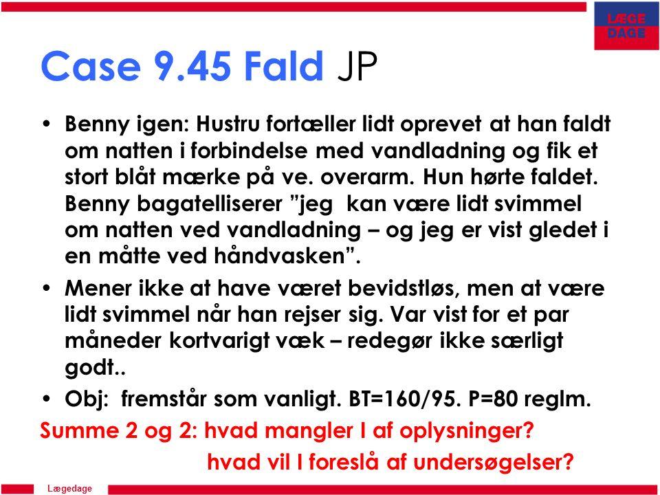 Lægedage Case 9.45 Fald JP Benny igen: Hustru fortæller lidt oprevet at han faldt om natten i forbindelse med vandladning og fik et stort blåt mærke på ve.