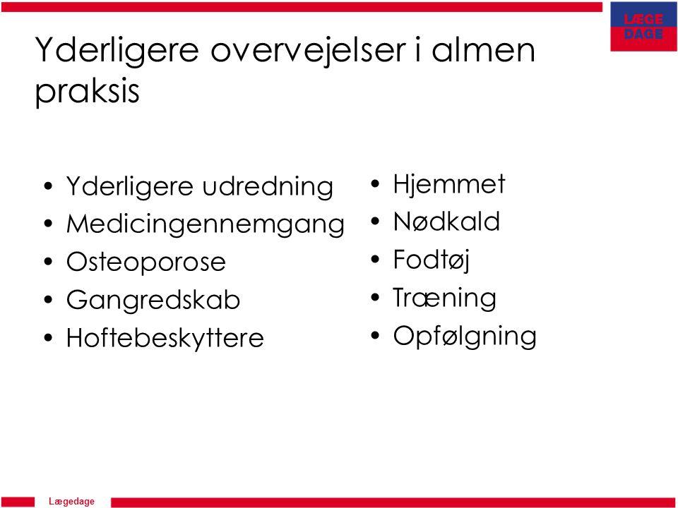 Lægedage Yderligere overvejelser i almen praksis Yderligere udredning Medicingennemgang Osteoporose Gangredskab Hoftebeskyttere Hjemmet Nødkald Fodtøj Træning Opfølgning