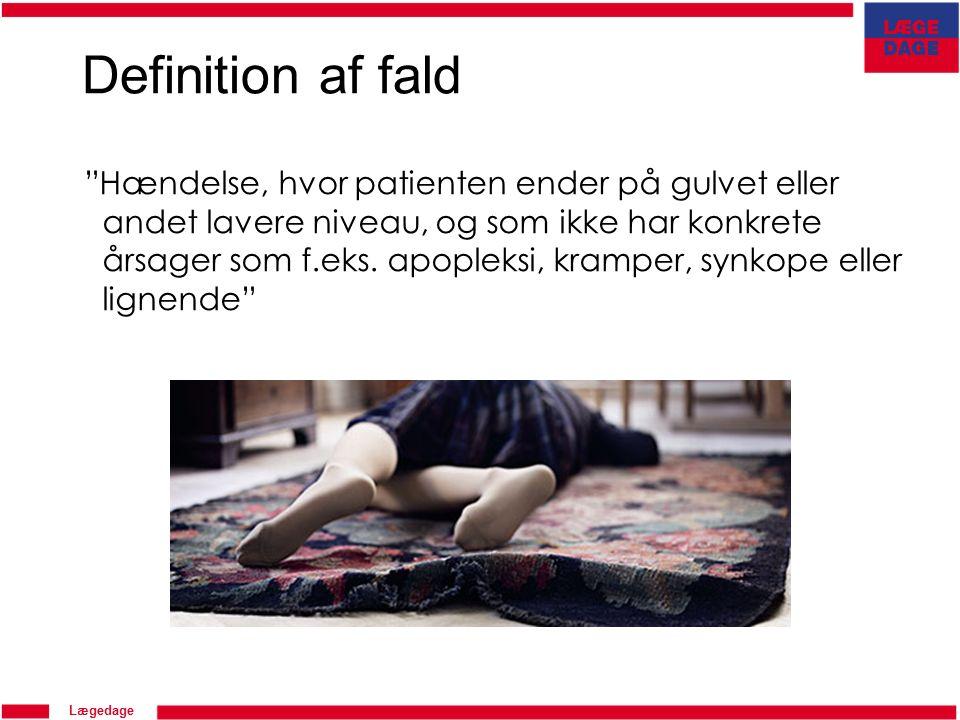 Lægedage Hændelse, hvor patienten ender på gulvet eller andet lavere niveau, og som ikke har konkrete årsager som f.eks.