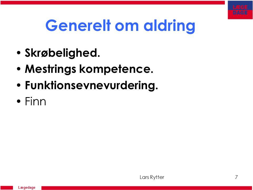 Lægedage Generelt om aldring Skrøbelighed. Mestrings kompetence.