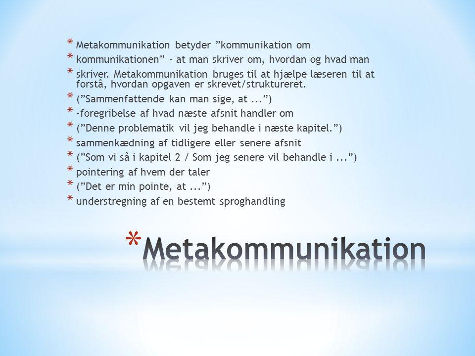 * Metakommunikation betyder kommunikation om * kommunikationen – at man skriver om, hvordan og hvad man * skriver.