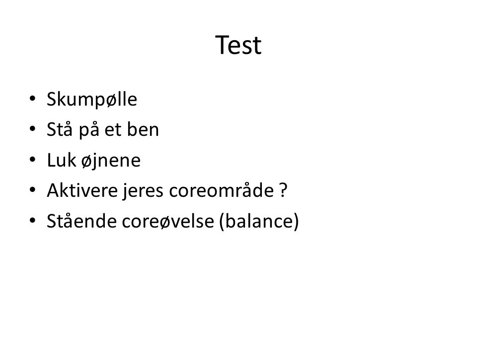 Test Skumpølle Stå på et ben Luk øjnene Aktivere jeres coreområde Stående coreøvelse (balance)