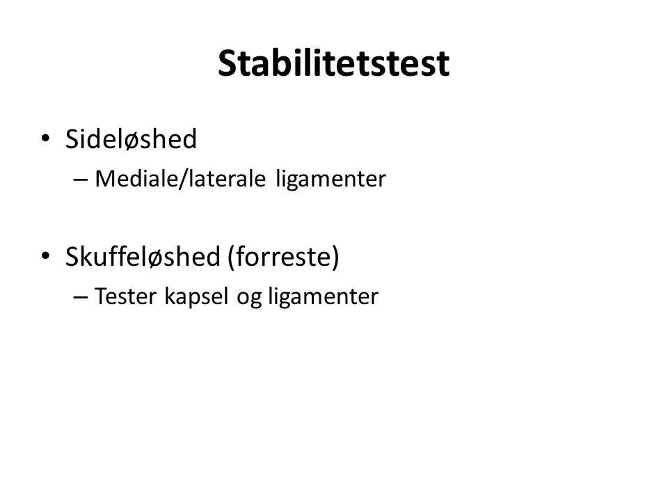 Sideløshed – Mediale/laterale ligamenter Skuffeløshed (forreste) – Tester kapsel og ligamenter