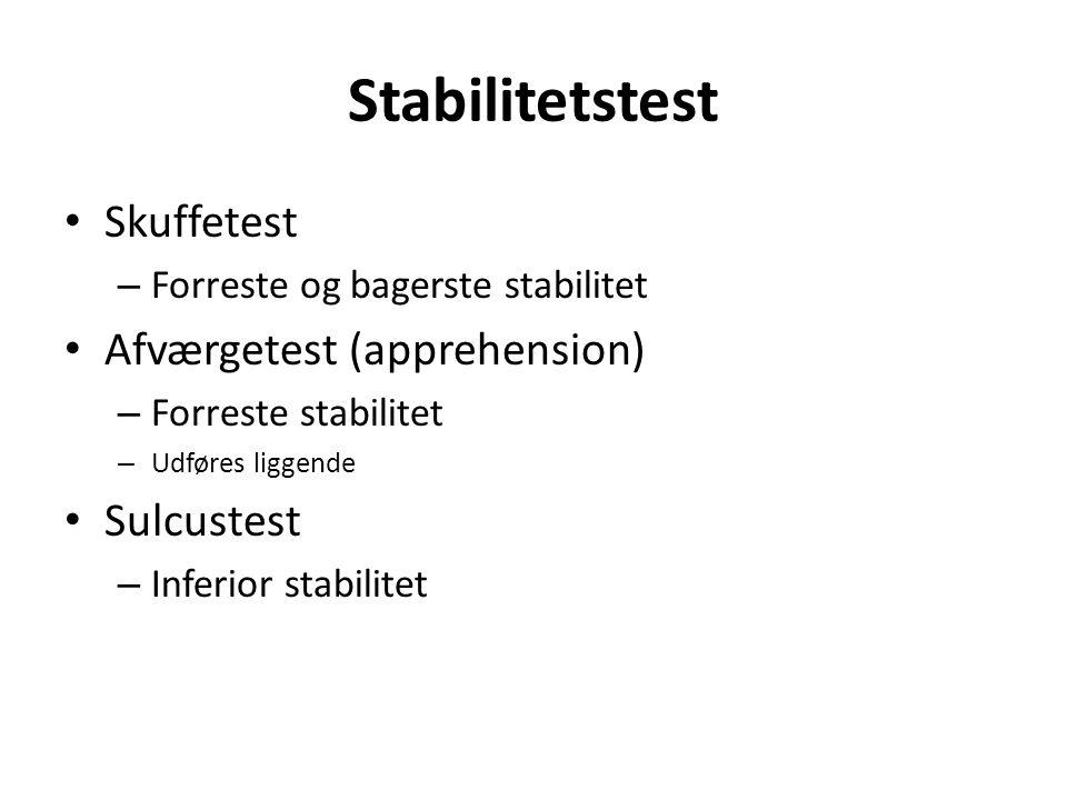 Skuffetest – Forreste og bagerste stabilitet Afværgetest (apprehension) – Forreste stabilitet – Udføres liggende Sulcustest – Inferior stabilitet