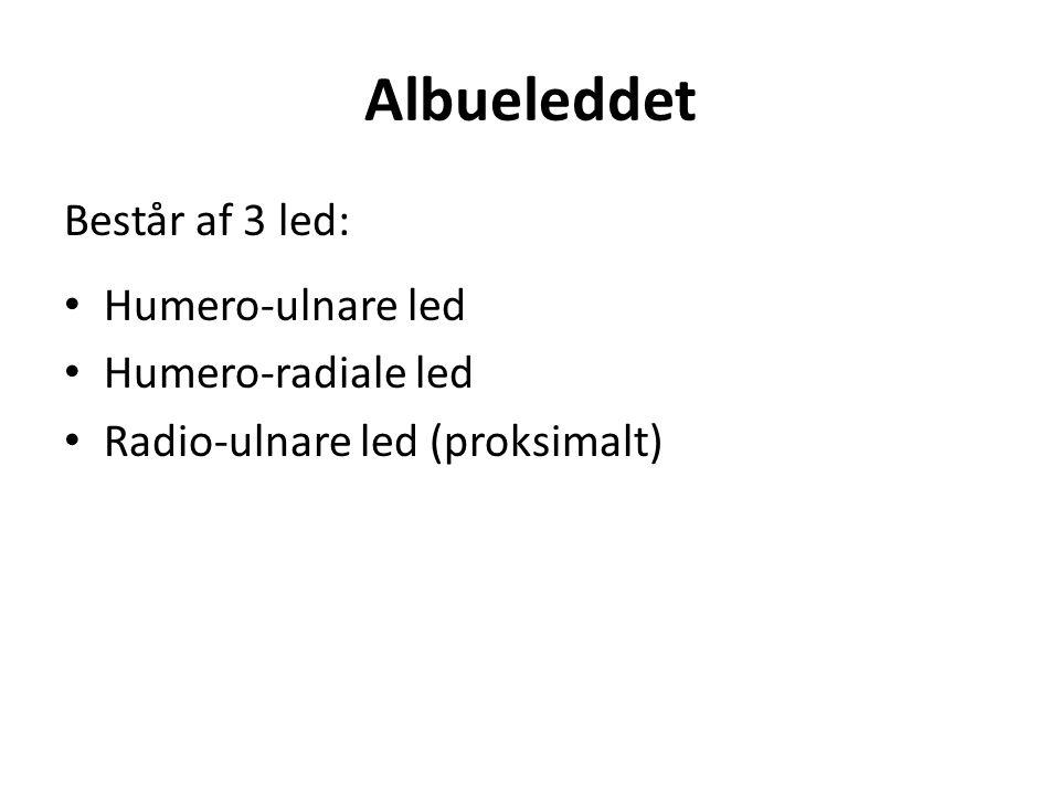 Albueleddet Består af 3 led: Humero-ulnare led Humero-radiale led Radio-ulnare led (proksimalt)