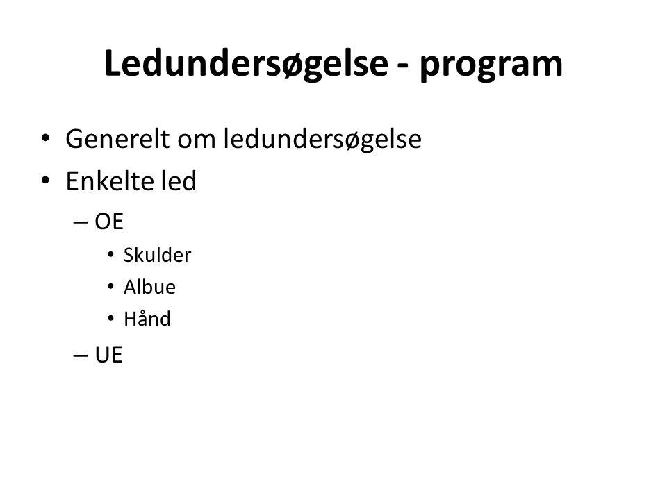 Ledundersøgelse - program Generelt om ledundersøgelse Enkelte led – OE Skulder Albue Hånd – UE