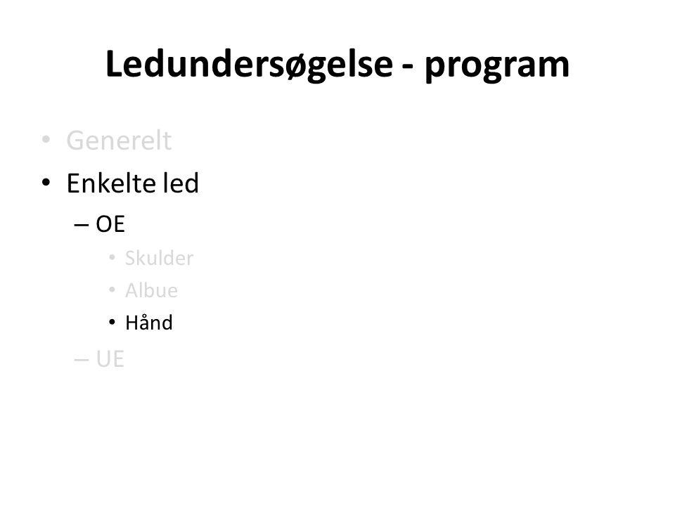 Ledundersøgelse - program Generelt Enkelte led – OE Skulder Albue Hånd – UE