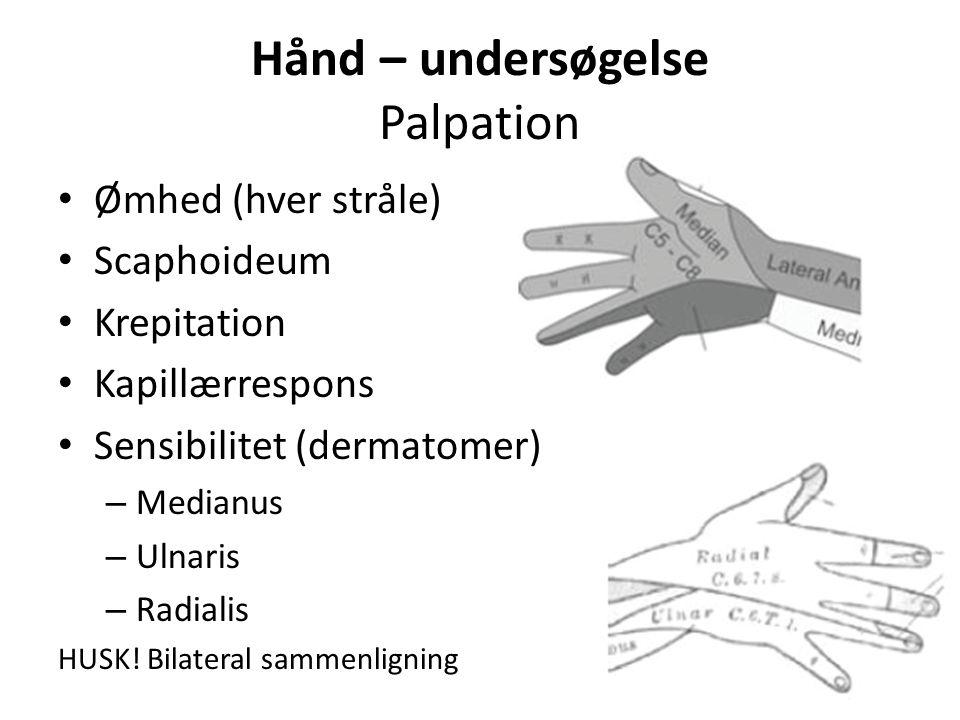 Hånd – undersøgelse Palpation Ømhed (hver stråle) Scaphoideum Krepitation Kapillærrespons Sensibilitet (dermatomer) – Medianus – Ulnaris – Radialis HUSK.