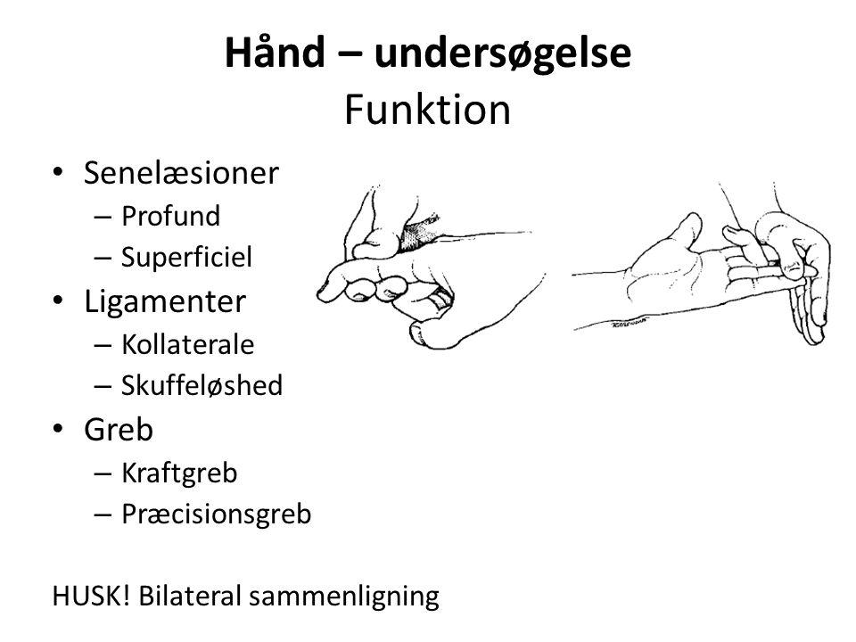 Hånd – undersøgelse Funktion Senelæsioner – Profund – Superficiel Ligamenter – Kollaterale – Skuffeløshed Greb – Kraftgreb – Præcisionsgreb HUSK.