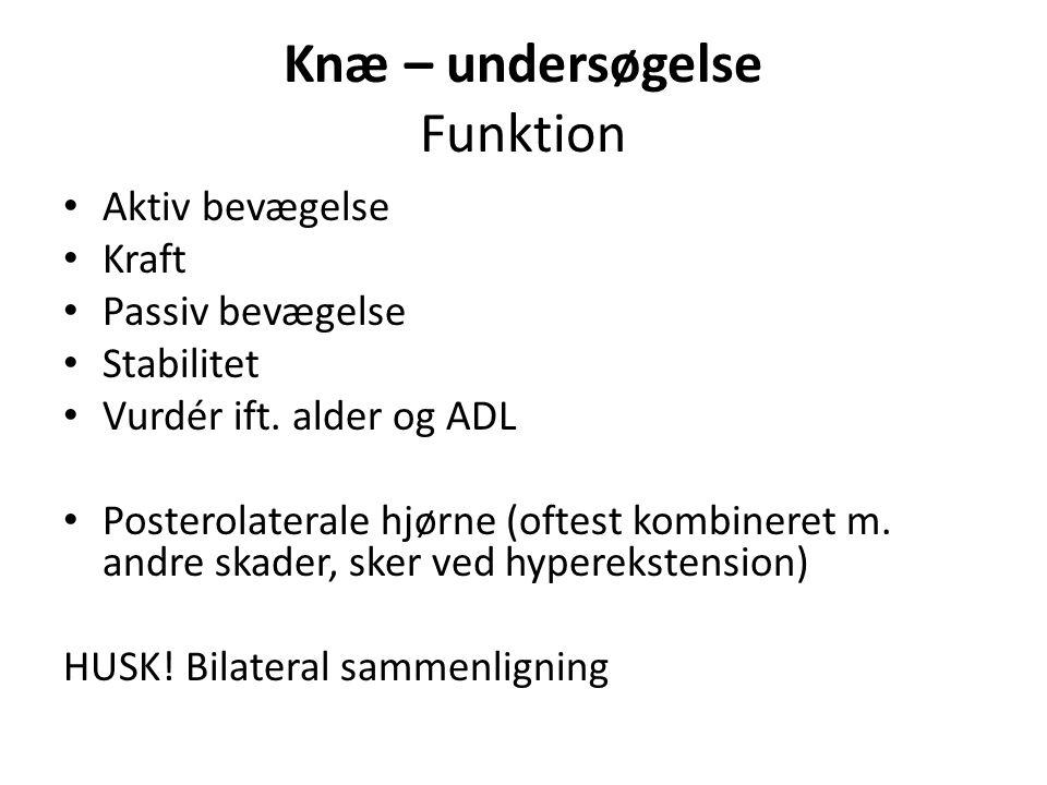 Knæ – undersøgelse Funktion Aktiv bevægelse Kraft Passiv bevægelse Stabilitet Vurdér ift.