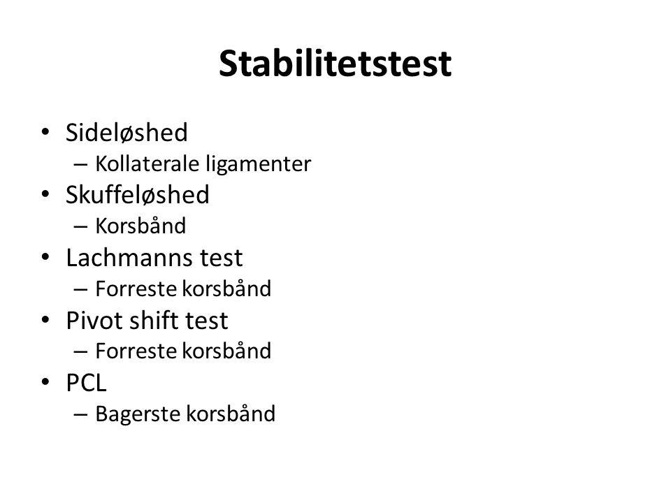 Sideløshed – Kollaterale ligamenter Skuffeløshed – Korsbånd Lachmanns test – Forreste korsbånd Pivot shift test – Forreste korsbånd PCL – Bagerste korsbånd